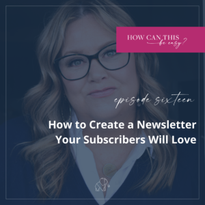 How to Create a Newsletter Your Subscribers Will Love on the How Can This Be Easy Podcast with Krista Smith