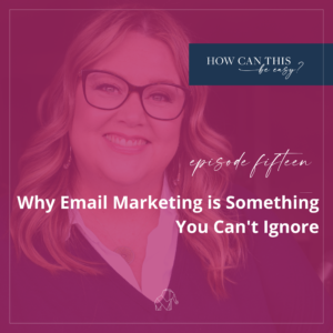 Why Email Marketing is Something You Can't Ignore on the How Can This Be Easy Podcast with Krista Smith