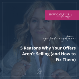 5 Reasons Why Your Offers Aren't Selling (and How to Fix Them) on the How Can This Be Easy Podcast with Krista Smith