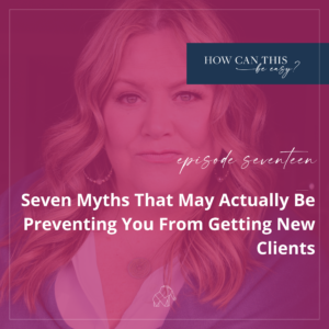 Seven Myths That May Actually Be Preventing You From Getting New Clients on the How Can This Be Easy Podcast with Krista Smith