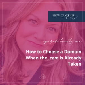How to Choose a Domain When the .com is Already Taken on the How Can This Be Easy Podcast by Krista Smith