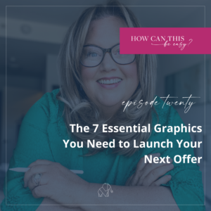 The 7 Essential Graphics You Need to Launch Your Next Offer on the How Can This Be Easy Podcast with Krista Smith