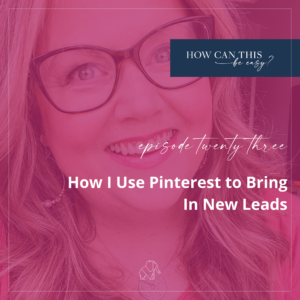 How I Use Pinterest to Bring In New Leads on the How Can This Be Easy Podcast with Krista Smith