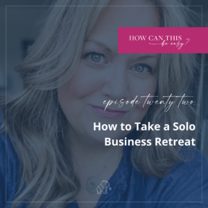 How to Take a Solo Business Retreat on the How Can This Be Easy Podcast with Krista Smith