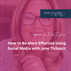 How to Be More Effective Using Social Media with Jane Thibault on the How Can This Be Easy Podcast with Krista Smith