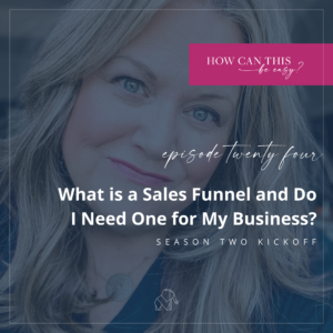 What is a Sales Funnel and Do I Need One for My Business? on the How Can This Be Easy Podcast with Krista Smith